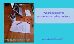 Waarom ik liever geen manuscripten ontvang