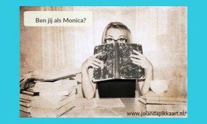Ben jij als Monica?